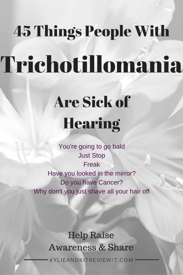 45 Comments People with Trichotillomania are Sick of Hearing